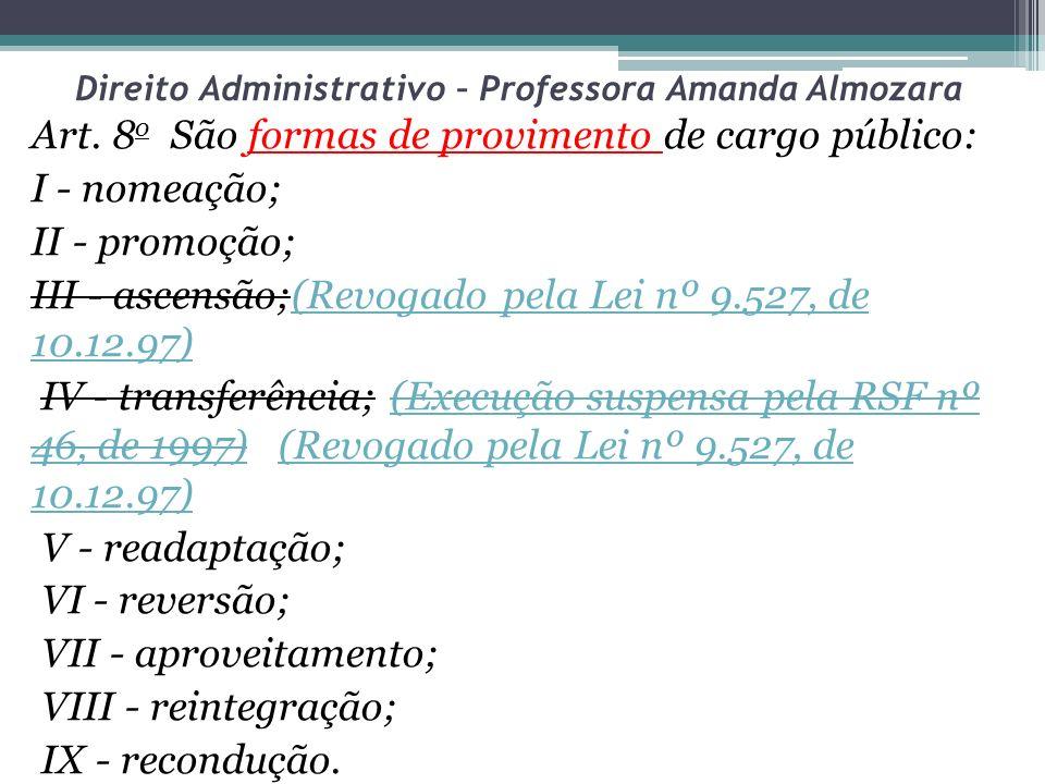 Direito Administrativo – Professora Amanda Almozara Art. 8 o São formas de provimento de cargo público: I - nomeação; II - promoção; III - ascensão;(R