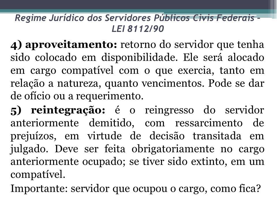 Regime Jurídico dos Servidores Públicos Civis Federais – LEI 8112/90 4) aproveitamento: retorno do servidor que tenha sido colocado em disponibilidade