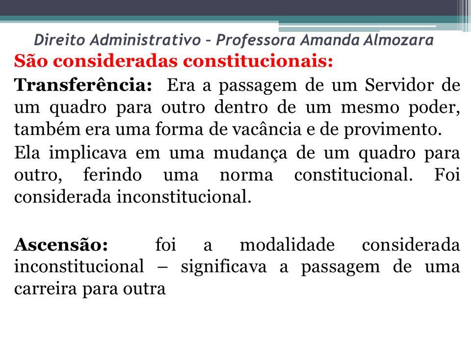 Direito Administrativo – Professora Amanda Almozara São consideradas constitucionais: Transferência: Era a passagem de um Servidor de um quadro para o