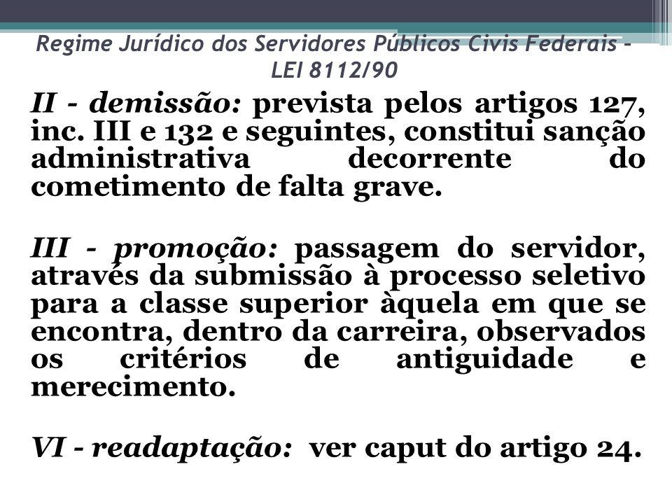 Regime Jurídico dos Servidores Públicos Civis Federais – LEI 8112/90 II - demissão: prevista pelos artigos 127, inc. III e 132 e seguintes, constitui
