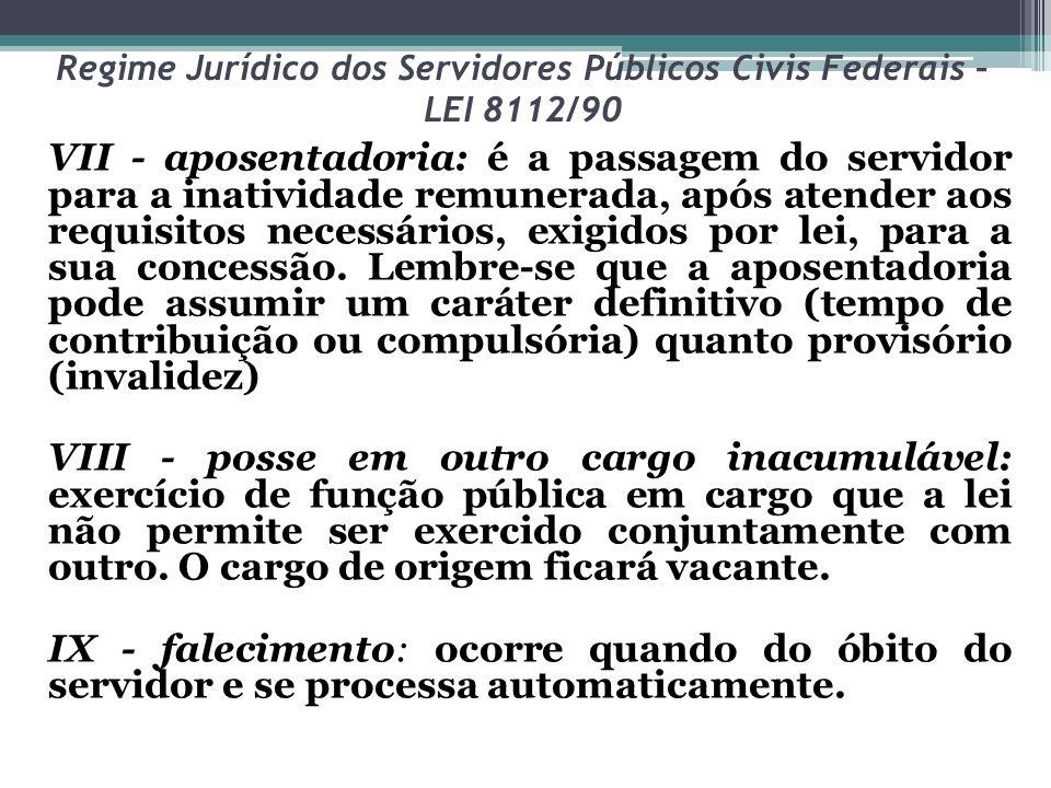 Regime Jurídico dos Servidores Públicos Civis Federais – LEI 8112/90 VII - aposentadoria: é a passagem do servidor para a inatividade remunerada, após