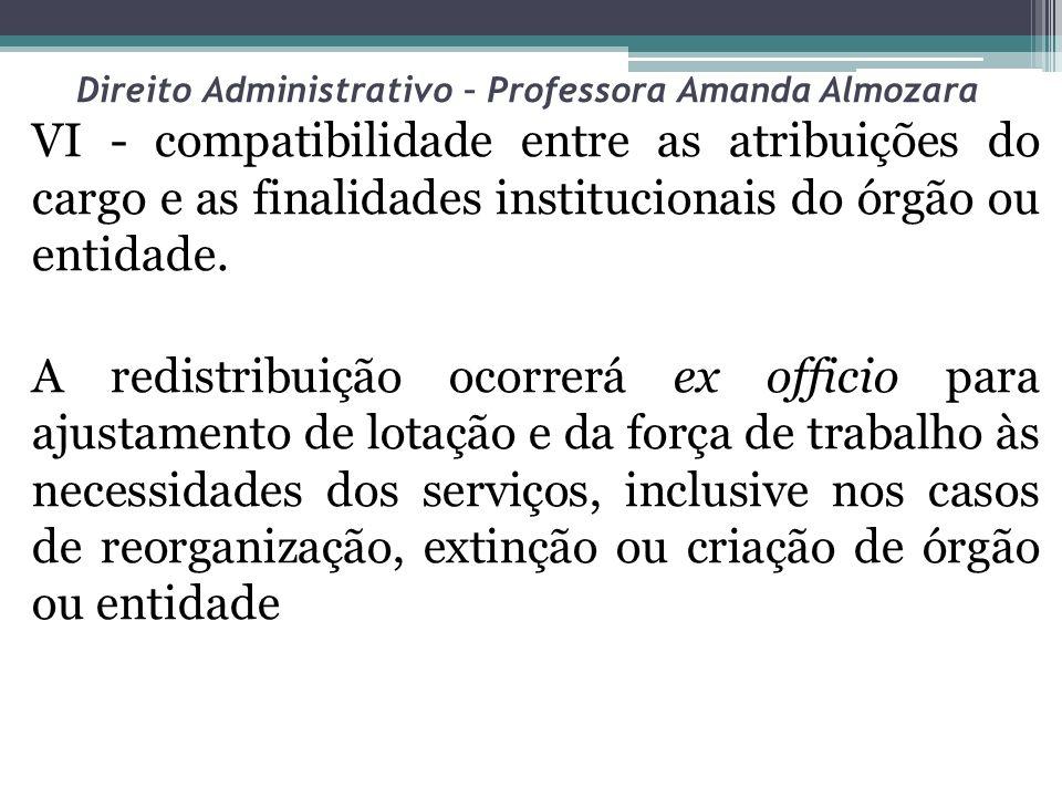 Direito Administrativo – Professora Amanda Almozara VI - compatibilidade entre as atribuições do cargo e as finalidades institucionais do órgão ou ent