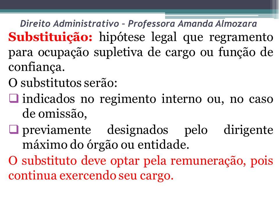 Direito Administrativo – Professora Amanda Almozara Substituição: hipótese legal que regramento para ocupação supletiva de cargo ou função de confianç