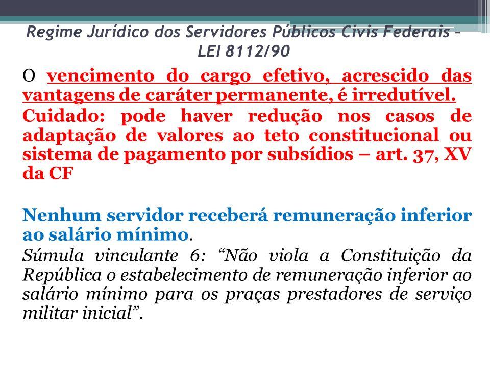 Regime Jurídico dos Servidores Públicos Civis Federais – LEI 8112/90 O vencimento do cargo efetivo, acrescido das vantagens de caráter permanente, é i