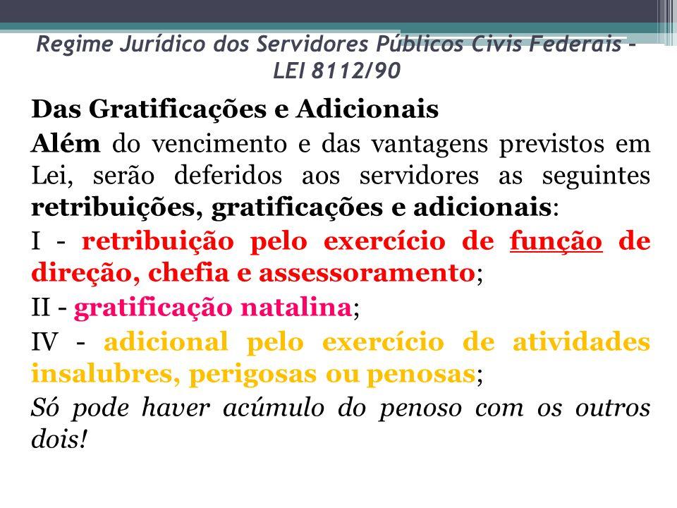 Regime Jurídico dos Servidores Públicos Civis Federais – LEI 8112/90 Das Gratificações e Adicionais Além do vencimento e das vantagens previstos em Le