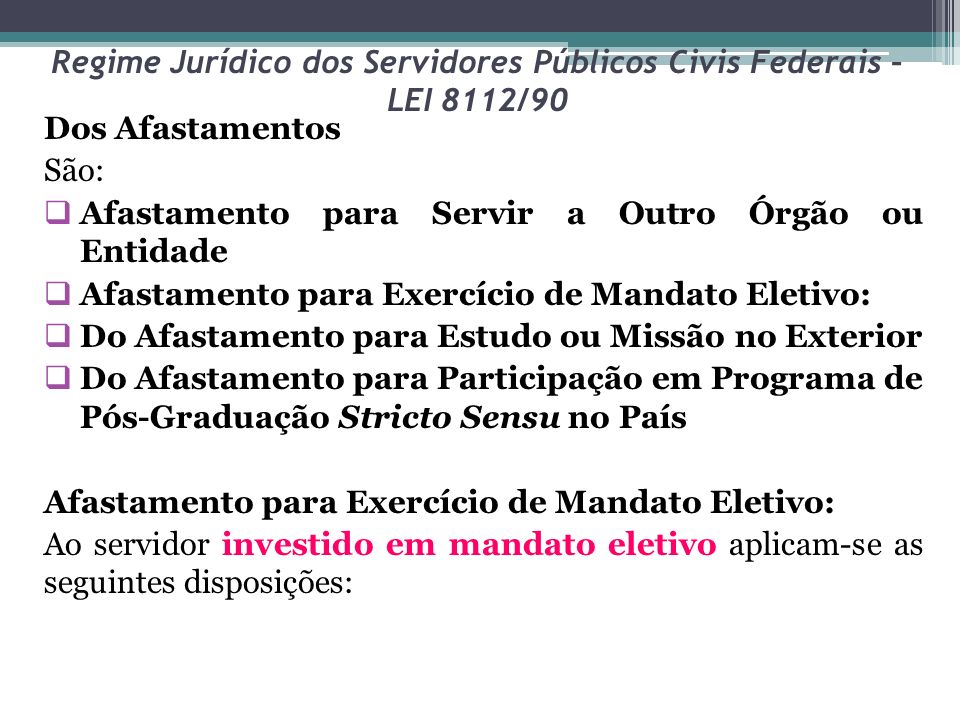 Regime Jurídico dos Servidores Públicos Civis Federais – LEI 8112/90 Dos Afastamentos São: Afastamento para Servir a Outro Órgão ou Entidade Afastamen