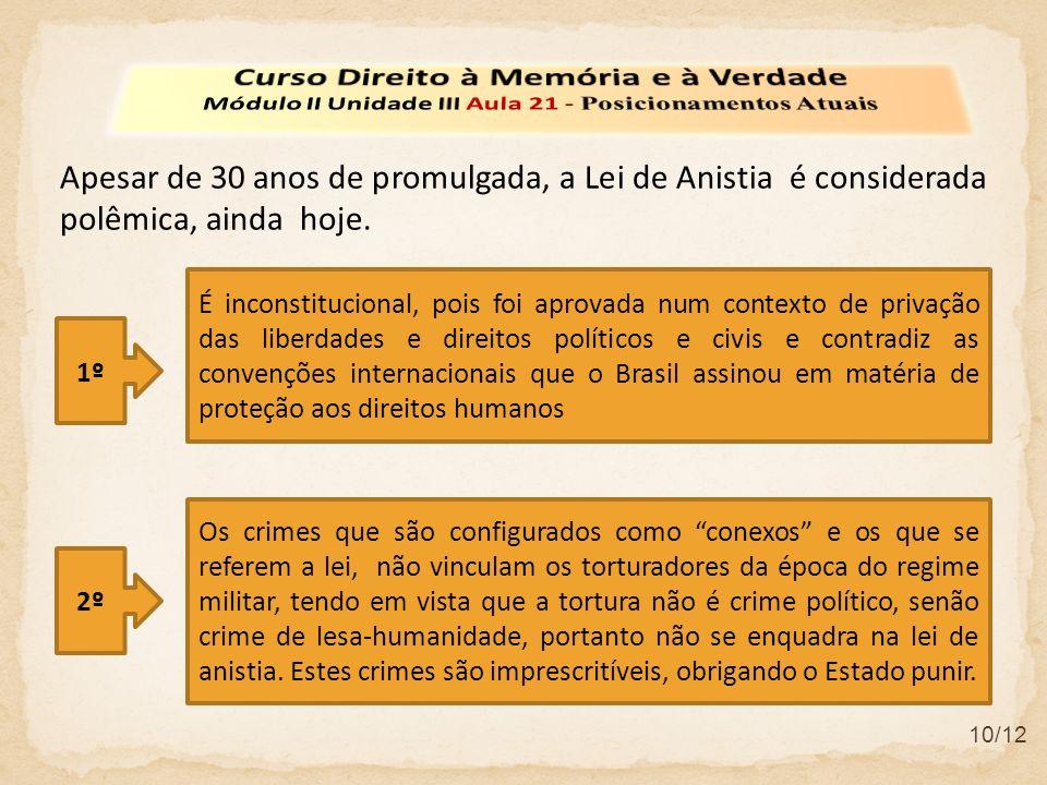10/12 Apesar de 30 anos de promulgada, a Lei de Anistia é considerada polêmica, ainda hoje.