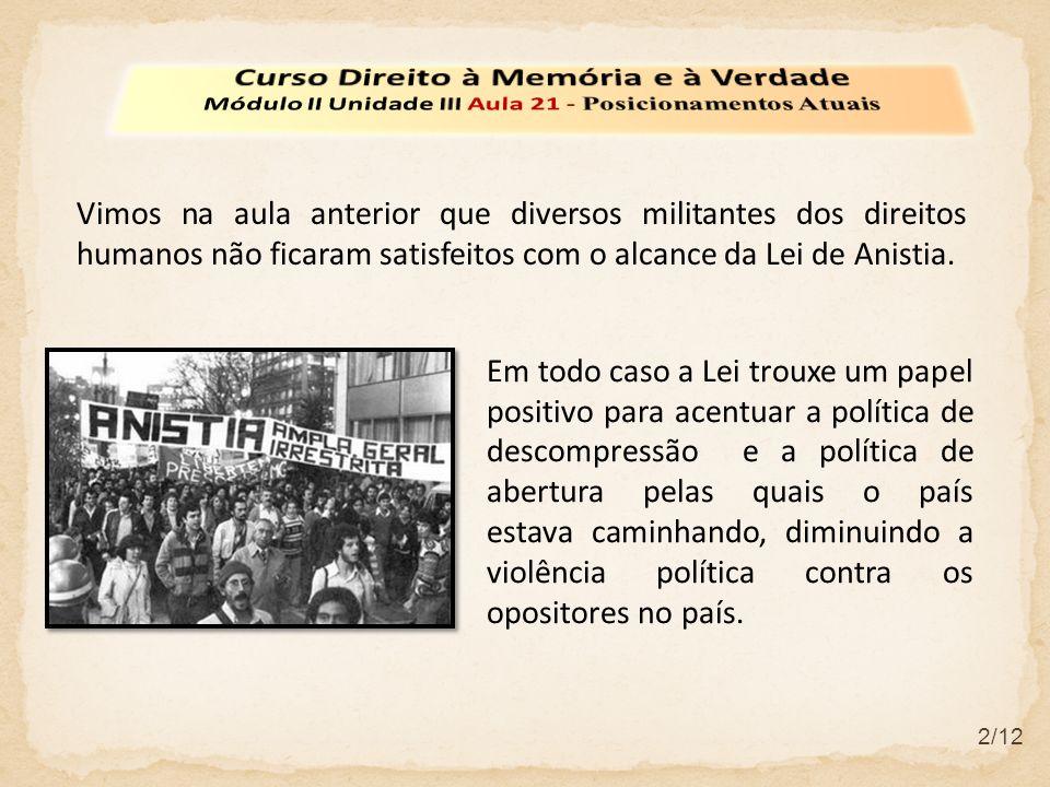 2/12 Vimos na aula anterior que diversos militantes dos direitos humanos não ficaram satisfeitos com o alcance da Lei de Anistia.
