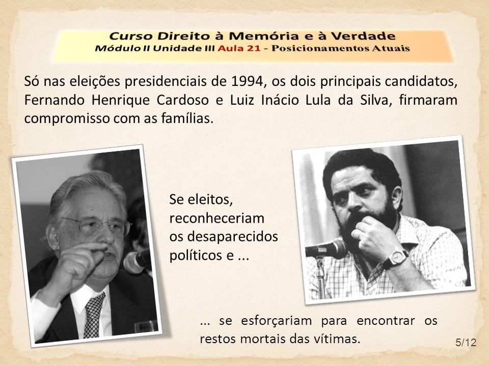 5/12 Só nas eleições presidenciais de 1994, os dois principais candidatos, Fernando Henrique Cardoso e Luiz Inácio Lula da Silva, firmaram compromisso com as famílias.