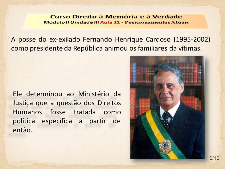 6/12 A posse do ex-exilado Fernando Henrique Cardoso (1995-2002) como presidente da República animou os familiares da vítimas.