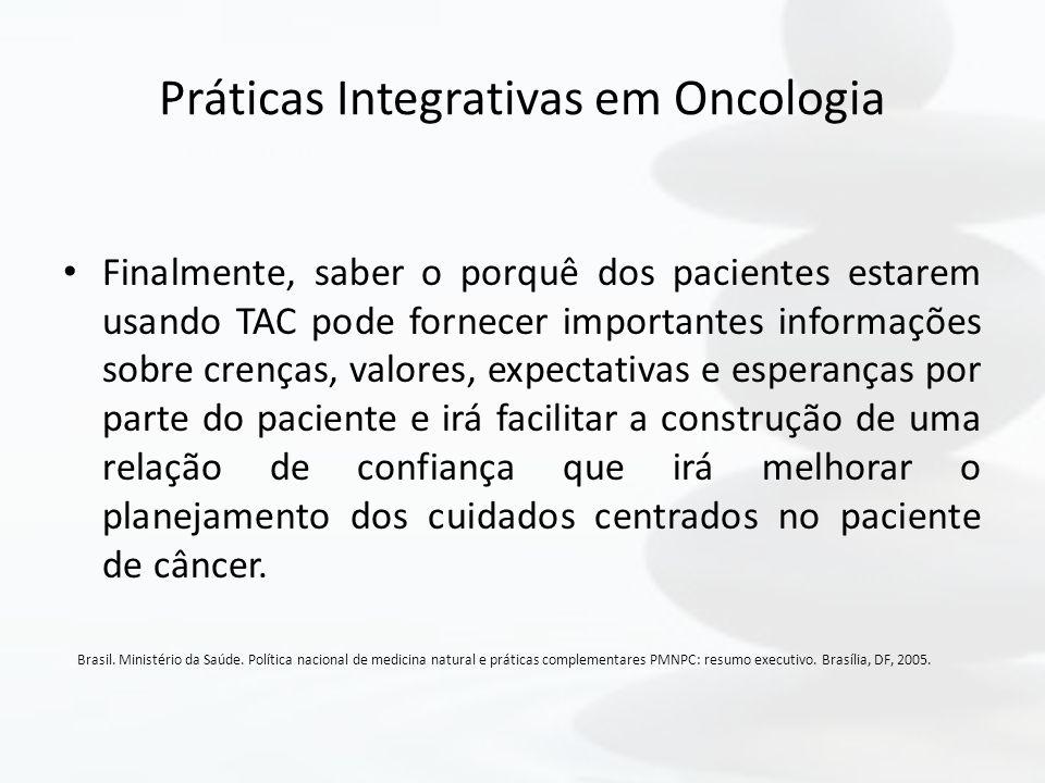 Práticas Integrativas em Oncologia Finalmente, saber o porquê dos pacientes estarem usando TAC pode fornecer importantes informações sobre crenças, va