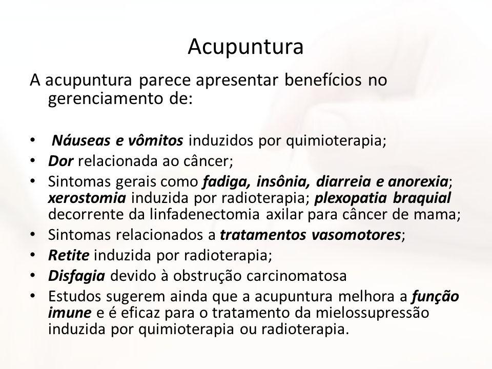 Acupuntura A acupuntura parece apresentar benefícios no gerenciamento de: Náuseas e vômitos induzidos por quimioterapia; Dor relacionada ao câncer; Si