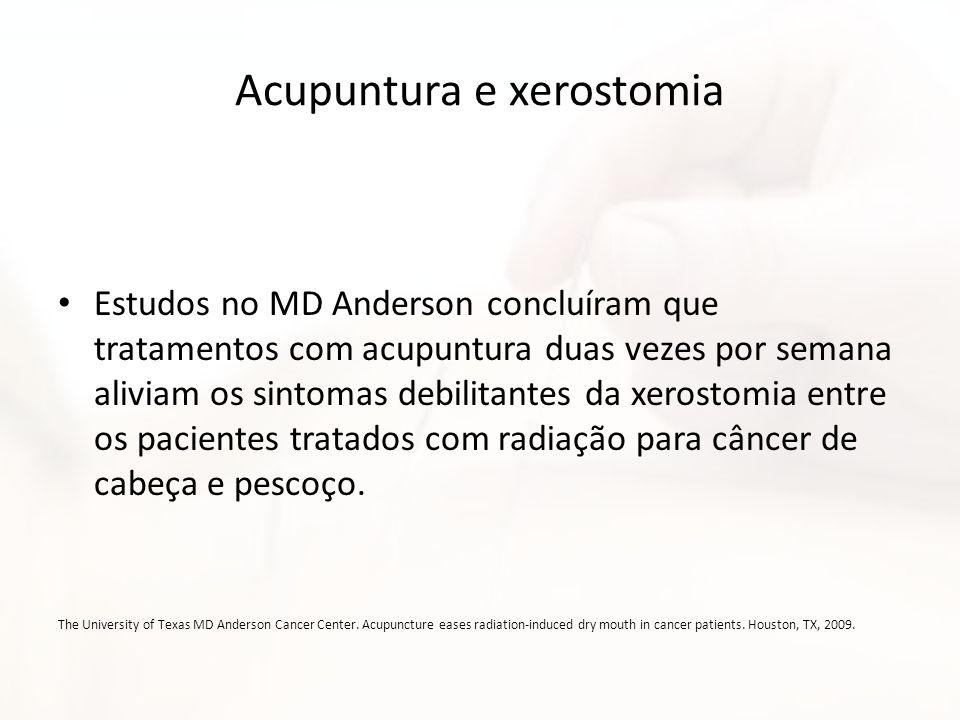 Acupuntura e xerostomia Estudos no MD Anderson concluíram que tratamentos com acupuntura duas vezes por semana aliviam os sintomas debilitantes da xer