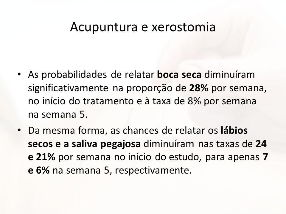 Acupuntura e xerostomia As probabilidades de relatar boca seca diminuíram significativamente na proporção de 28% por semana, no início do tratamento e