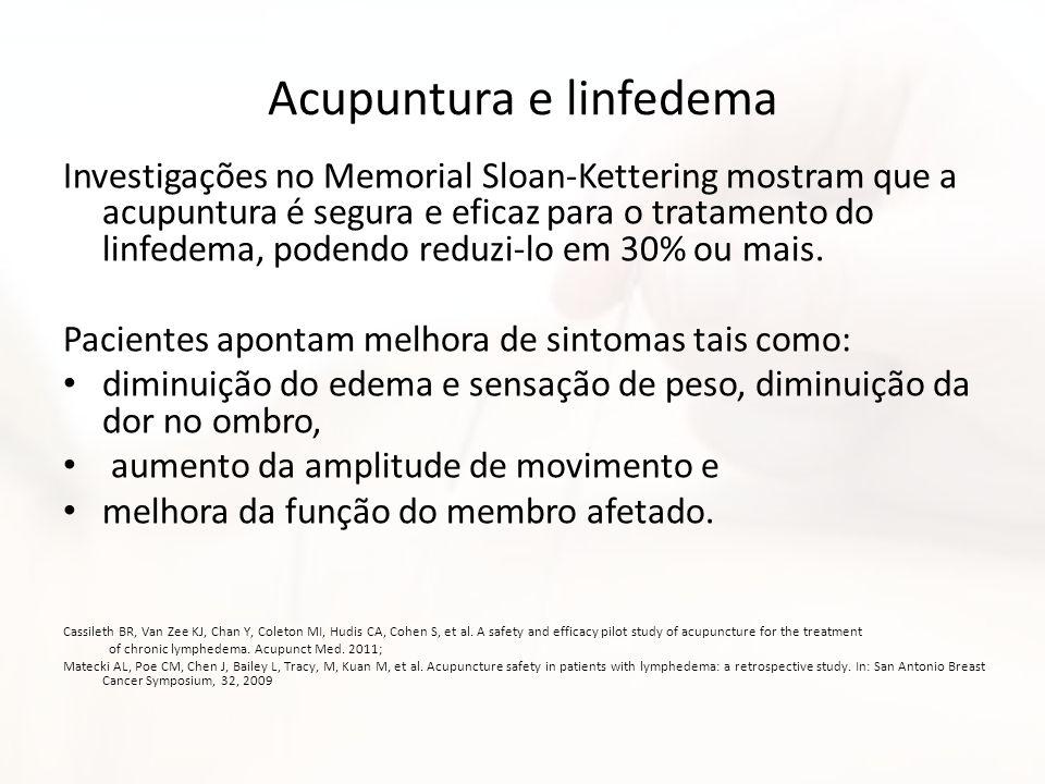 Acupuntura e linfedema Investigações no Memorial Sloan-Kettering mostram que a acupuntura é segura e eficaz para o tratamento do linfedema, podendo re