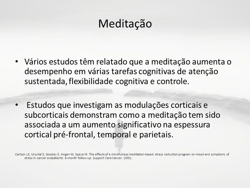 Meditação Vários estudos têm relatado que a meditação aumenta o desempenho em várias tarefas cognitivas de atenção sustentada, flexibilidade cognitiva