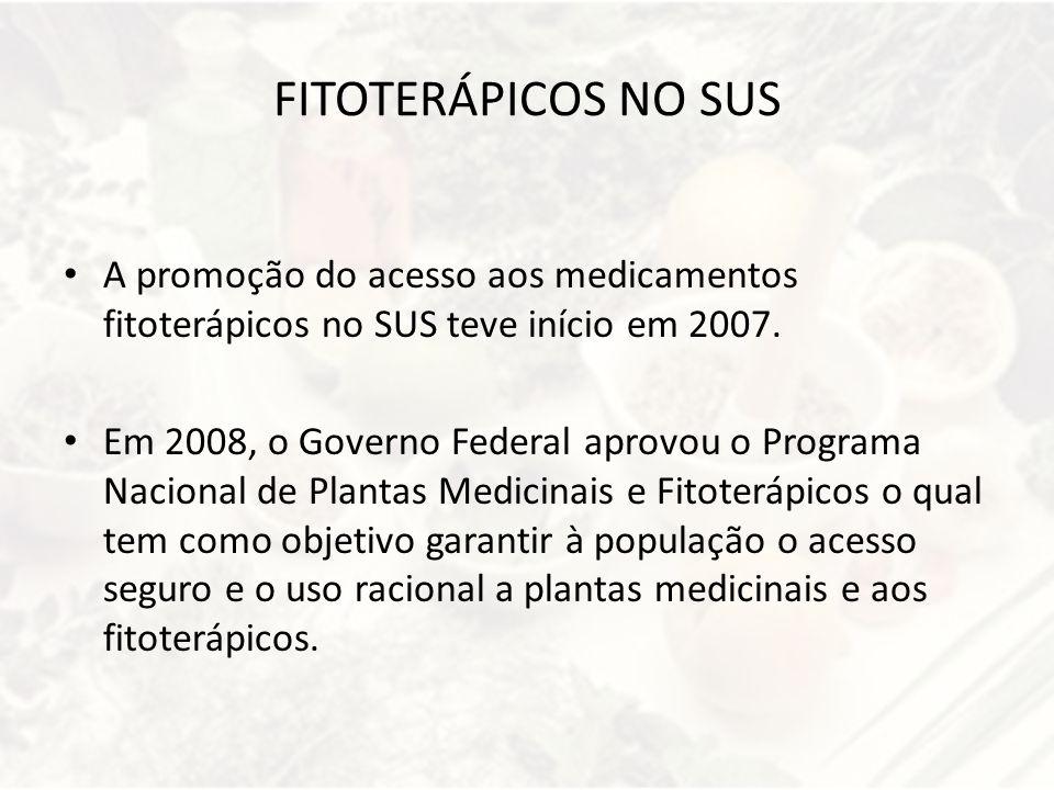 FITOTERÁPICOS NO SUS A promoção do acesso aos medicamentos fitoterápicos no SUS teve início em 2007. Em 2008, o Governo Federal aprovou o Programa Nac
