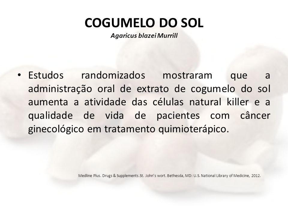 COGUMELO DO SOL Agaricus blazei Murrill Estudos randomizados mostraram que a administração oral de extrato de cogumelo do sol aumenta a atividade das
