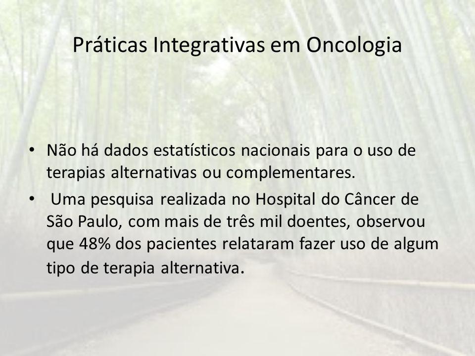 Práticas Integrativas em Oncologia Não há dados estatísticos nacionais para o uso de terapias alternativas ou complementares. Uma pesquisa realizada n