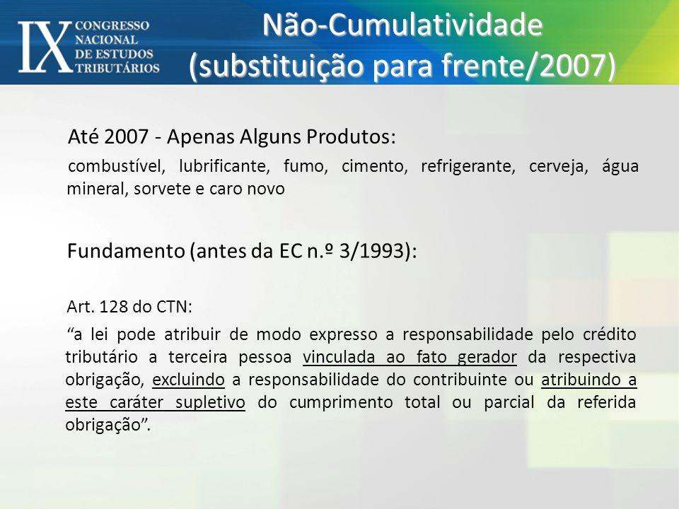 Até 2007 - Apenas Alguns Produtos: combustível, lubrificante, fumo, cimento, refrigerante, cerveja, água mineral, sorvete e caro novo Não-Cumulativida