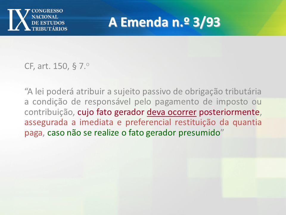 A Emenda n.º 3/93 CF, art. 150, § 7. o A lei poderá atribuir a sujeito passivo de obrigação tributária a condição de responsável pelo pagamento de imp