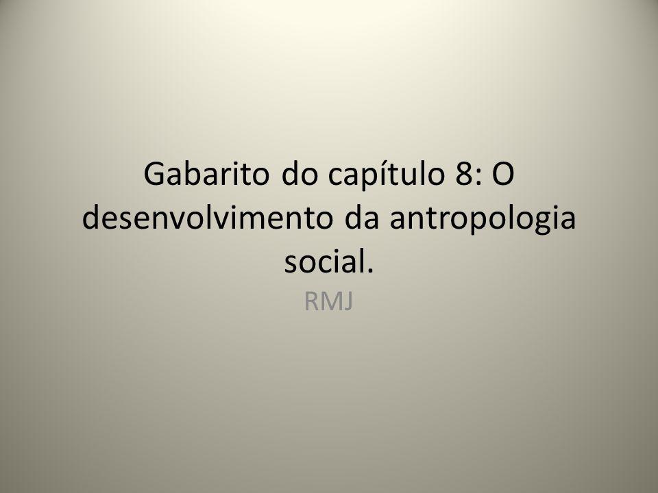 Gabarito do capítulo 8: O desenvolvimento da antropologia social. RMJ