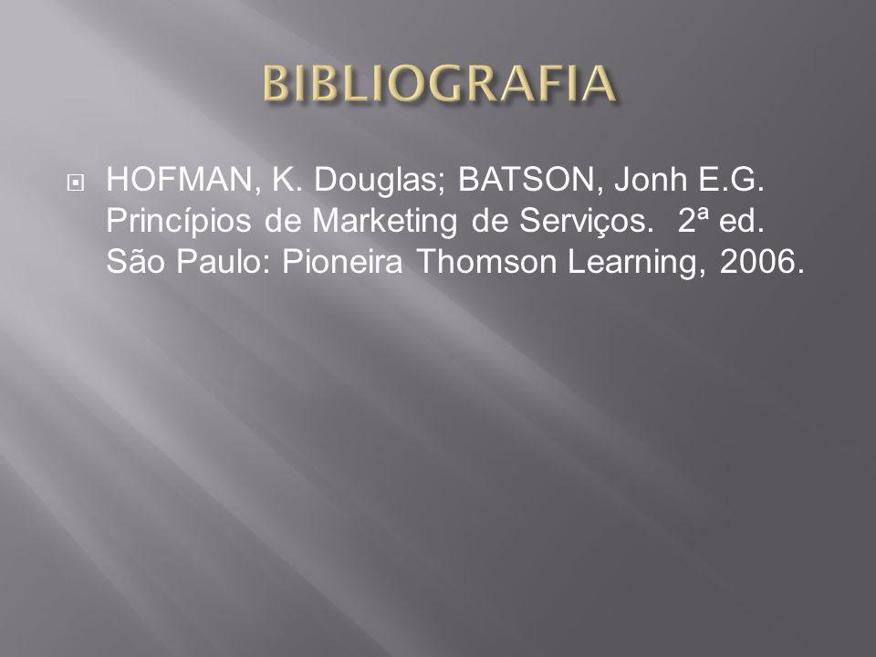 HOFMAN, K. Douglas; BATSON, Jonh E.G. Princípios de Marketing de Serviços. 2ª ed. São Paulo: Pioneira Thomson Learning, 2006.