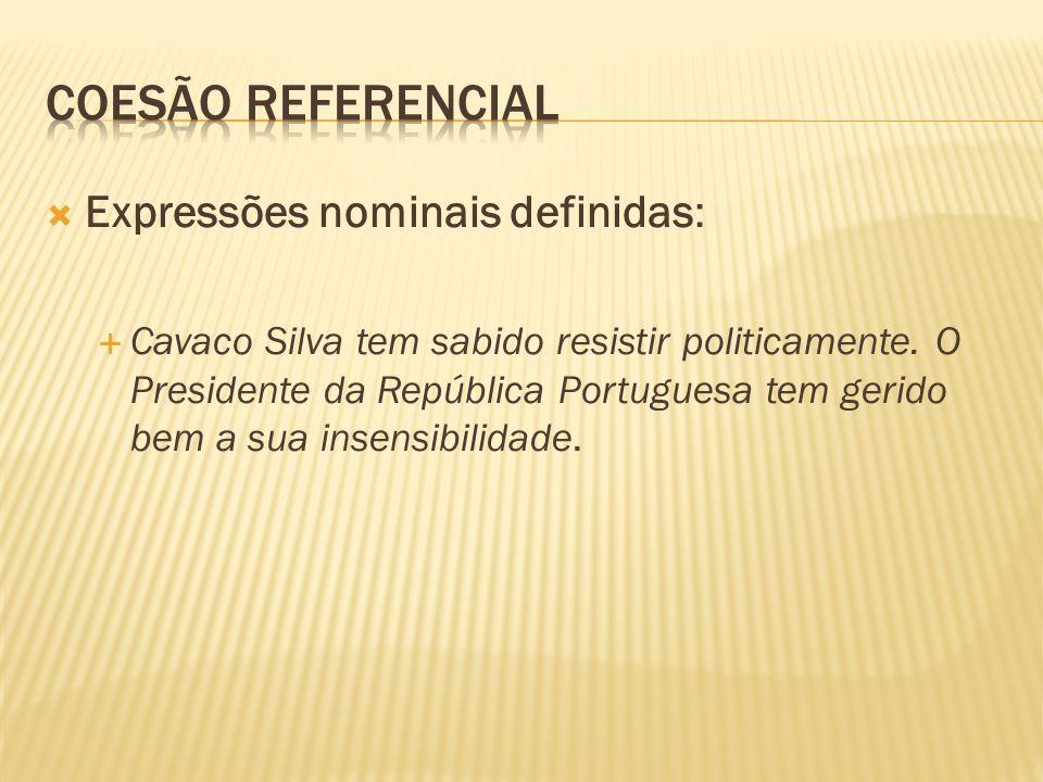 Expressões nominais definidas: Cavaco Silva tem sabido resistir politicamente.