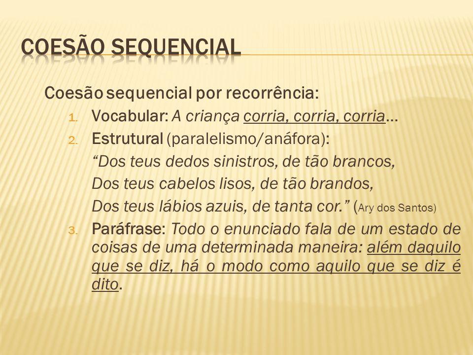 Coesão sequencial por recorrência: 1.Vocabular: A criança corria, corria, corria… 2.