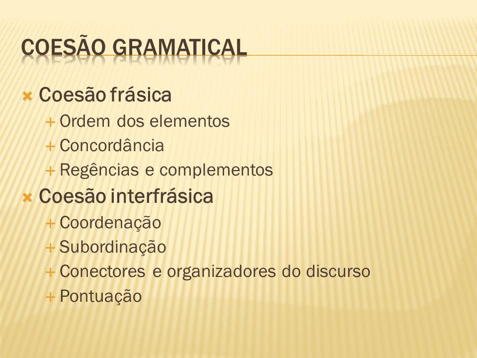 Coesão frásica Ordem dos elementos Concordância Regências e complementos Coesão interfrásica Coordenação Subordinação Conectores e organizadores do discurso Pontuação
