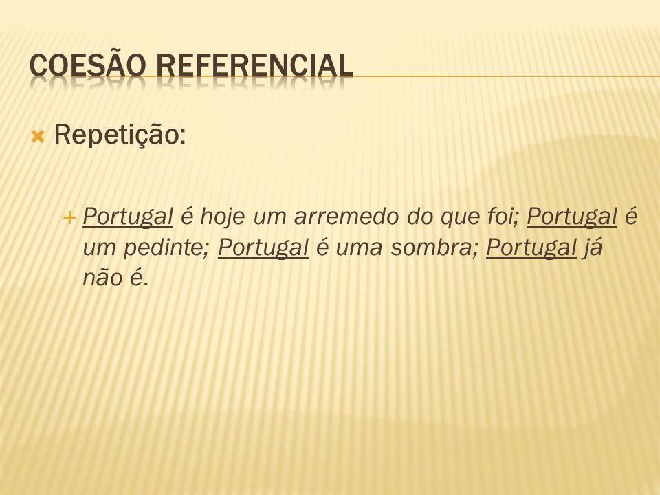 Repetição: Portugal é hoje um arremedo do que foi; Portugal é um pedinte; Portugal é uma sombra; Portugal já não é.