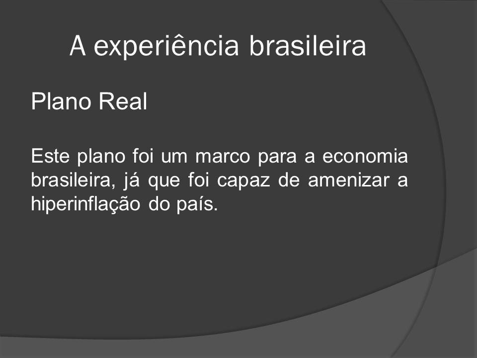 A experiência brasileira Plano Real Este plano foi um marco para a economia brasileira, já que foi capaz de amenizar a hiperinflação do país.