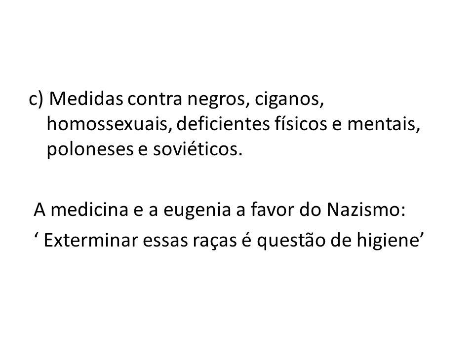 c) Medidas contra negros, ciganos, homossexuais, deficientes físicos e mentais, poloneses e soviéticos. A medicina e a eugenia a favor do Nazismo: Ext