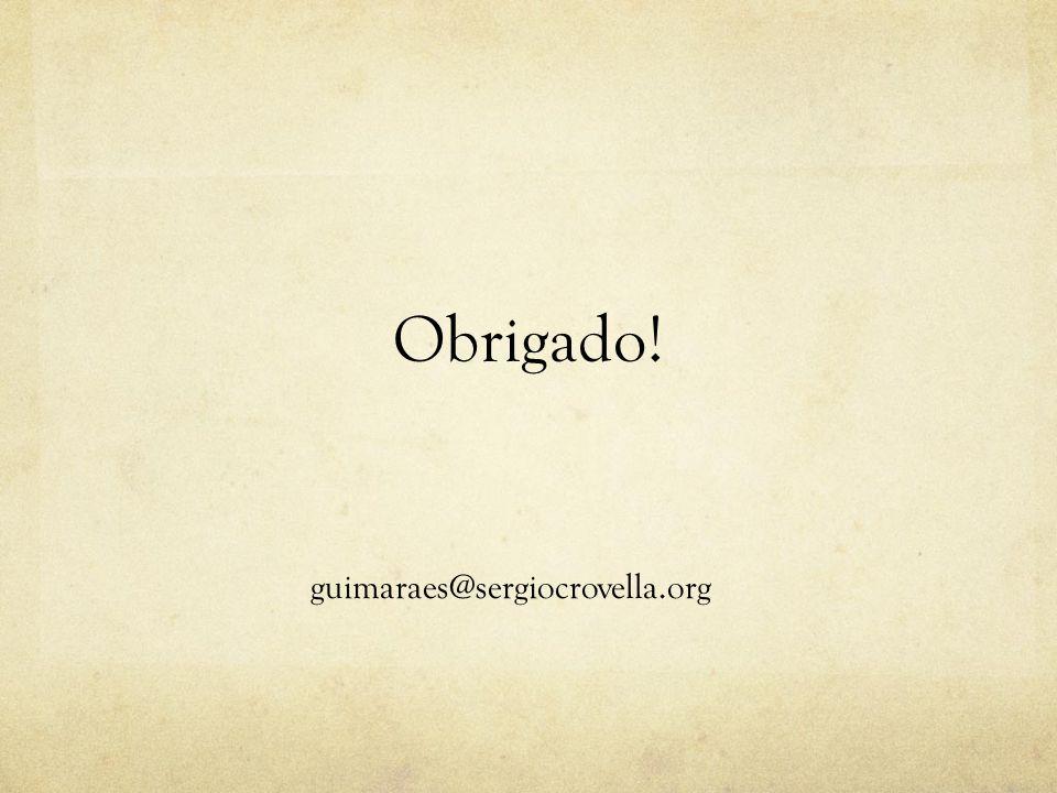 Obrigado! guimaraes@sergiocrovella.org
