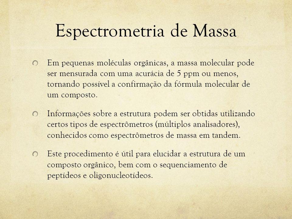 Espectrômetros de Massa Os espectrômetros de massa podem ser divididos em 3 partes fundamentais: fonte ionizadora, analisador e detector.