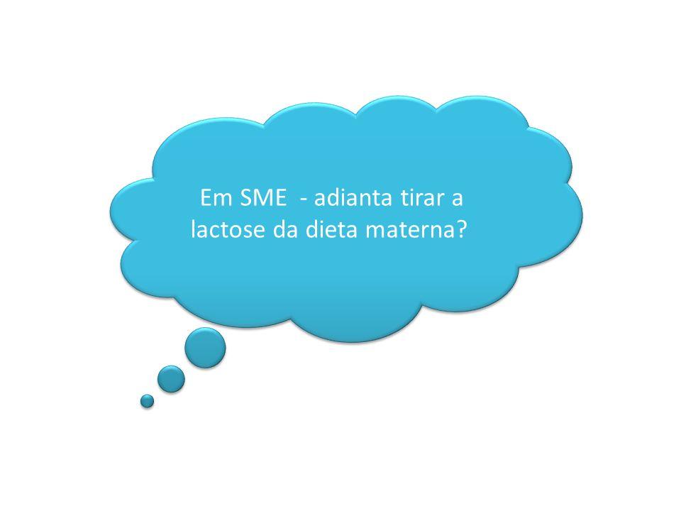 Em SME - adianta tirar a lactose da dieta materna?