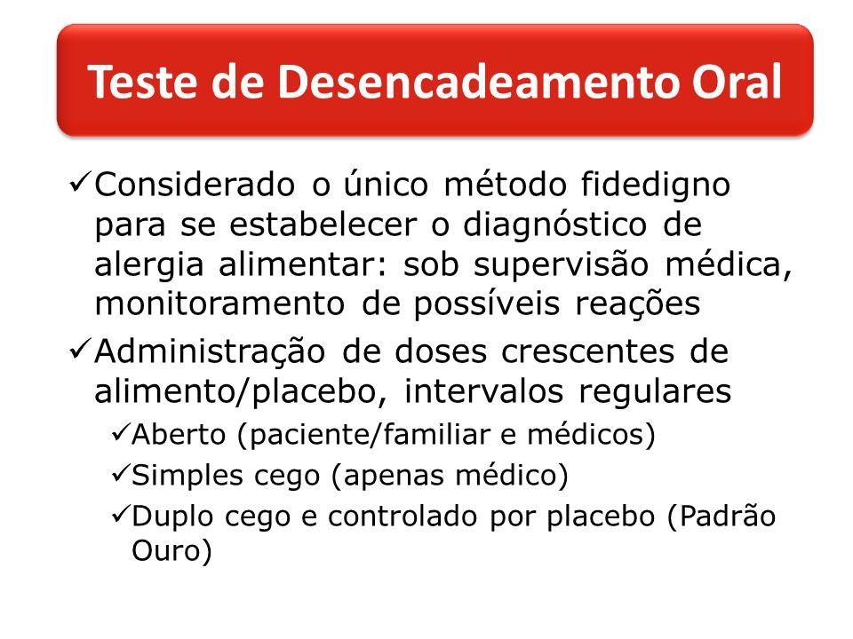 Considerado o único método fidedigno para se estabelecer o diagnóstico de alergia alimentar: sob supervisão médica, monitoramento de possíveis reações Administração de doses crescentes de alimento/placebo, intervalos regulares Aberto (paciente/familiar e médicos) Simples cego (apenas médico) Duplo cego e controlado por placebo (Padrão Ouro) Teste de Desencadeamento Oral