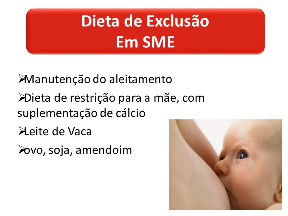 Manutenção do aleitamento Dieta de restrição para a mãe, com suplementação de cálcio Leite de Vaca ovo, soja, amendoim Dieta de Exclusão Em SME Dieta de Exclusão Em SME