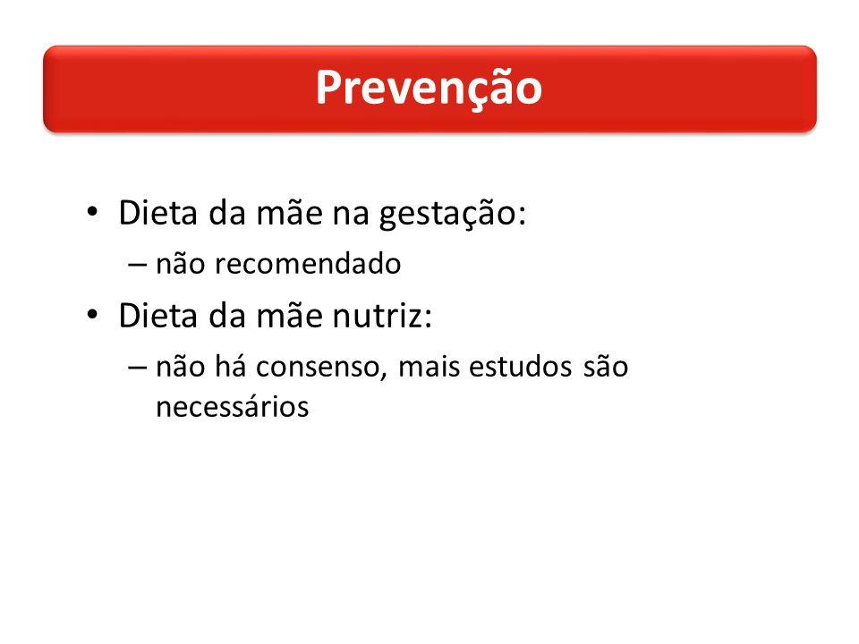 Dieta da mãe na gestação: – não recomendado Dieta da mãe nutriz: – não há consenso, mais estudos são necessários Prevenção