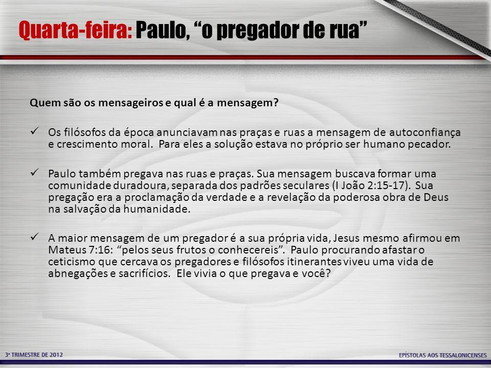 Quarta-feira: Paulo, o pregador de rua Quem são os mensageiros e qual é a mensagem? Os filósofos da época anunciavam nas praças e ruas a mensagem de a