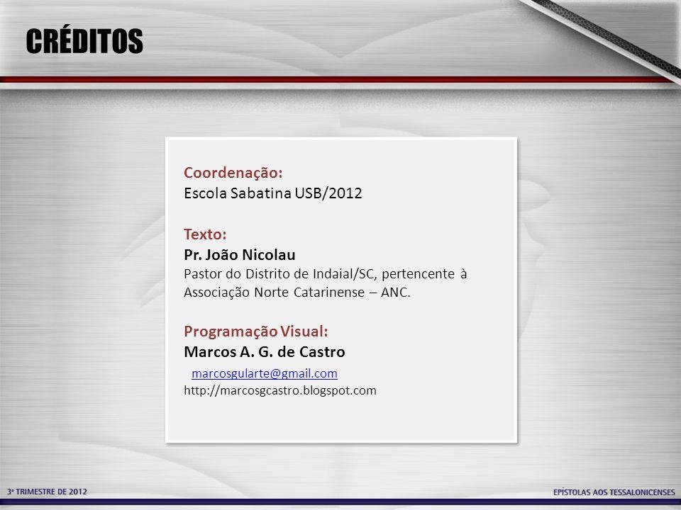 CRÉDITOS Coordenação: Escola Sabatina USB/2012 Texto: Pr. João Nicolau Pastor do Distrito de Indaial/SC, pertencente à Associação Norte Catarinense –