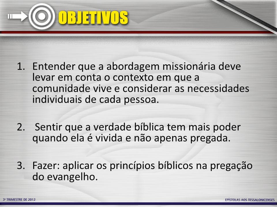 1.Entender que a abordagem missionária deve levar em conta o contexto em que a comunidade vive e considerar as necessidades individuais de cada pessoa