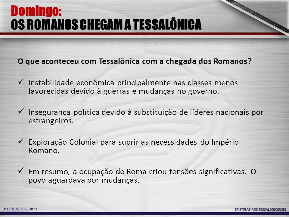Domingo: OS ROMANOS CHEGAM A TESSALÔNICA O que aconteceu com Tessalônica com a chegada dos Romanos? Instabilidade econômica principalmente nas classes
