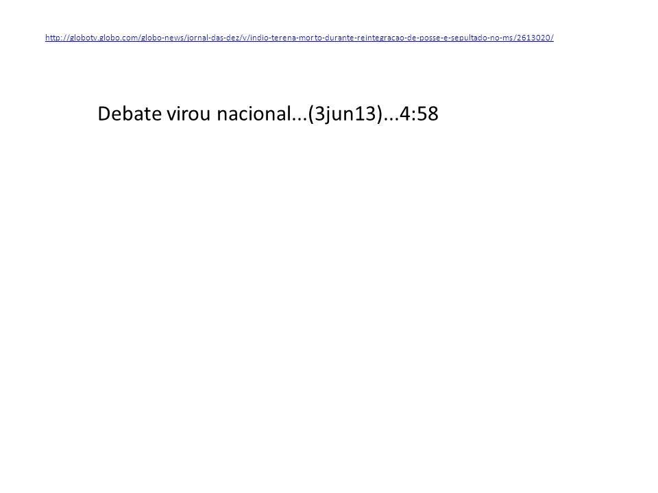 http://globotv.globo.com/globo-news/jornal-das-dez/v/indio-terena-morto-durante-reintegracao-de-posse-e-sepultado-no-ms/2613020/ Debate virou nacional...(3jun13)...4:58