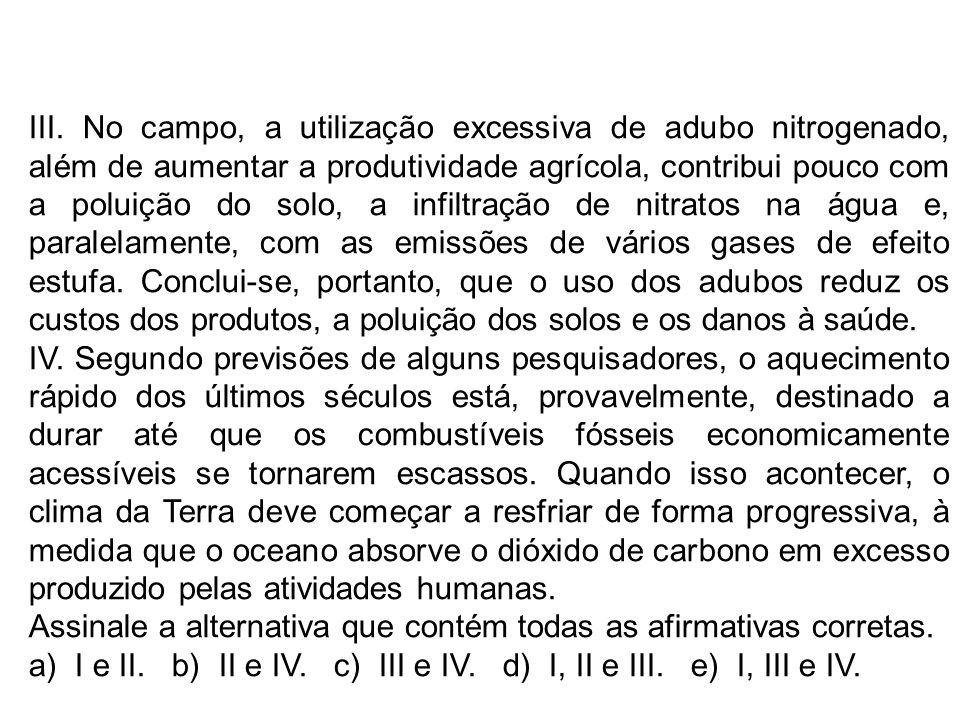 III. No campo, a utilização excessiva de adubo nitrogenado, além de aumentar a produtividade agrícola, contribui pouco com a poluição do solo, a infil