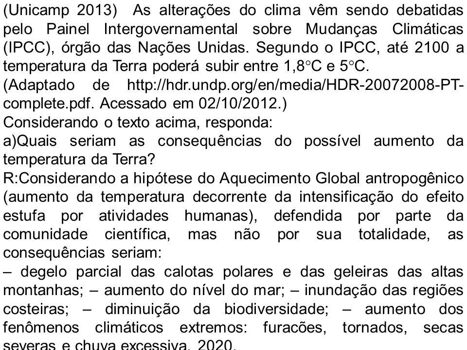 (Unicamp 2013) As alterações do clima vêm sendo debatidas pelo Painel Intergovernamental sobre Mudanças Climáticas (IPCC), órgão das Nações Unidas.