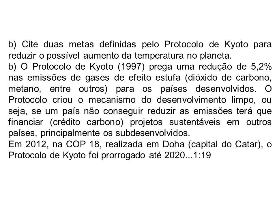 b) Cite duas metas definidas pelo Protocolo de Kyoto para reduzir o possível aumento da temperatura no planeta.