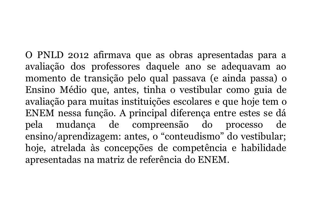 O PNLD 2012 afirmava que as obras apresentadas para a avaliação dos professores daquele ano se adequavam ao momento de transição pelo qual passava (e