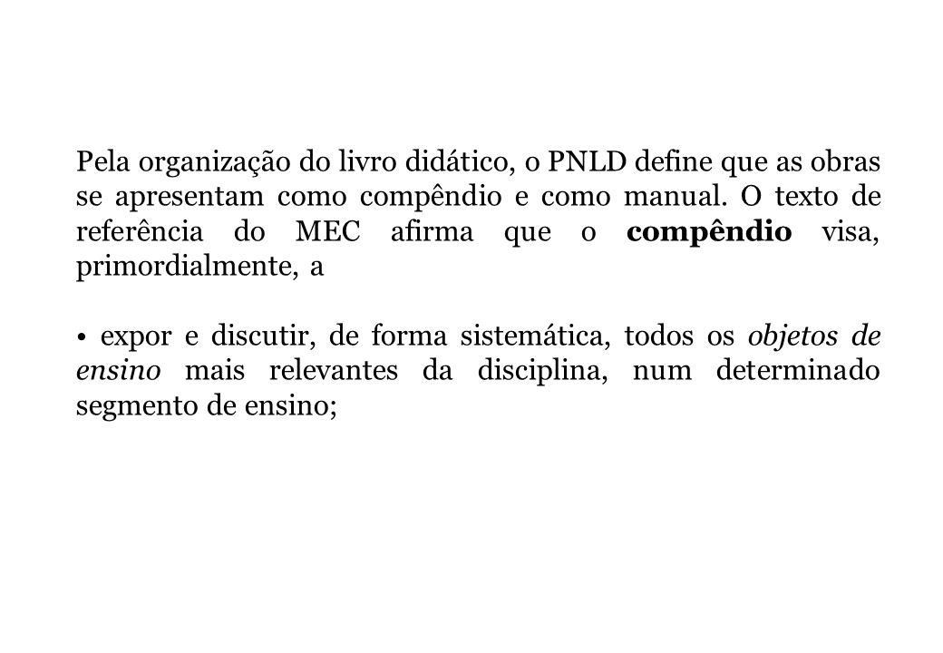 Pela organização do livro didático, o PNLD define que as obras se apresentam como compêndio e como manual. O texto de referência do MEC afirma que o c