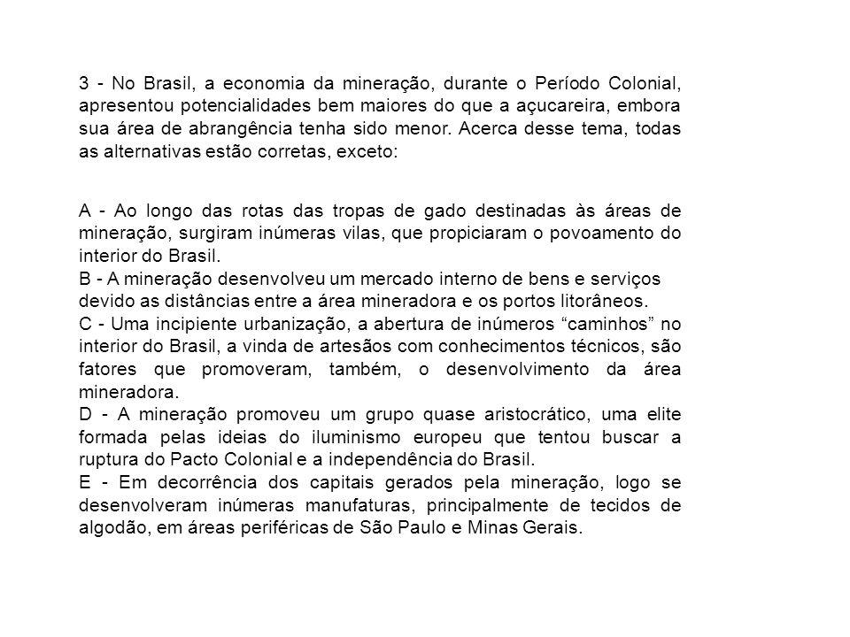 3 - No Brasil, a economia da mineração, durante o Período Colonial, apresentou potencialidades bem maiores do que a açucareira, embora sua área de abr